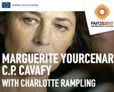 Cyprus Event: Yourcenar - C.P.Cavafy (Charlotte Rampling) - Pafos2017