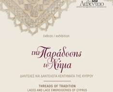 "Exhibition ""Threads of Tradition: Laces and Lace Embroideries of Cyprus"""